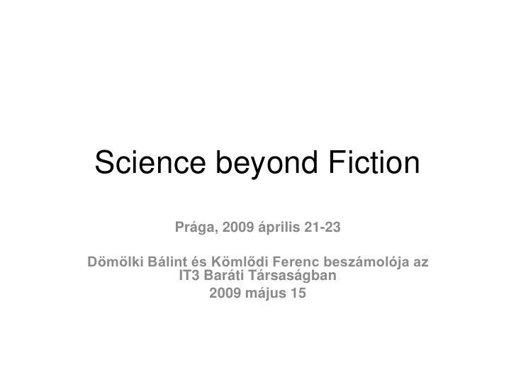 Science beyond Fiction             Prága, 2009 április 21-23  Dömölki Bálint és Kömlődi Ferenc beszámolója az             ...