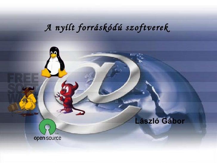 A nyílt forráskódú szoftverek                          László Gábor