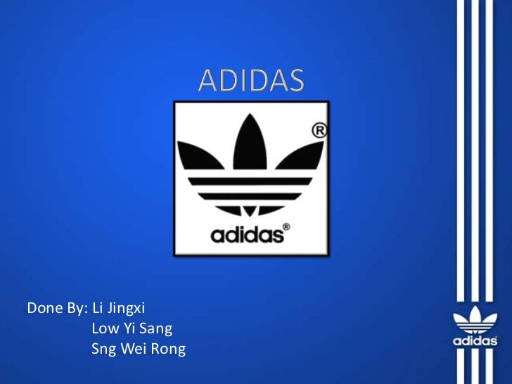 ADIDAS<br />Done By: Li Jingxi<br />                 Low Yi Sang<br />Sng Wei Rong<br />