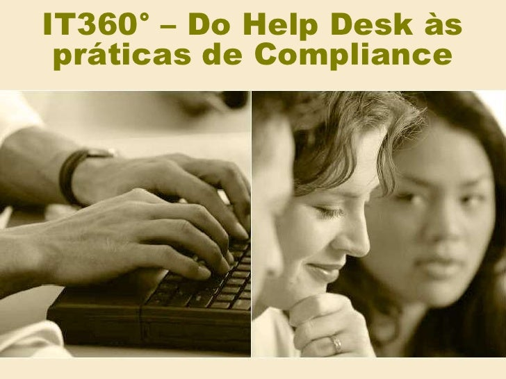 IT360° – Do Help Desk às práticas de Compliance <br />