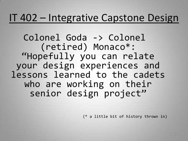 "IT 402 – Integrative Capstone Design<br />Colonel Goda -> Colonel (retired) Monaco*:  ""Hopefully you can relate your desig..."