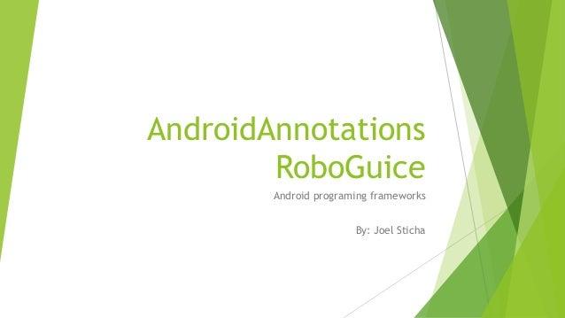 AndroidAnnotationsRoboGuiceAndroid programing frameworksBy: Joel Sticha