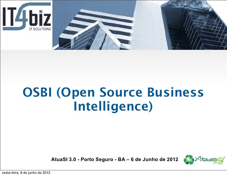 OSBI (Open Source Business                    Intelligence)                                  AtuaSI 3.0 - Porto Seguro - B...