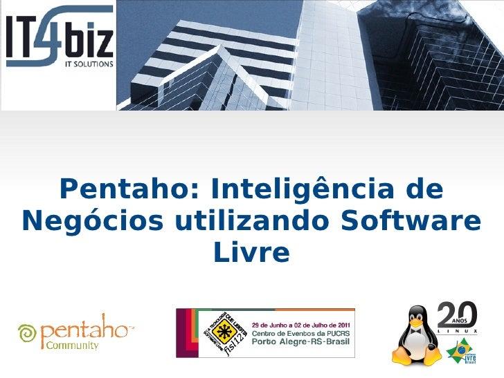 Pentaho: Inteligência deNegócios utilizando Software            Livre