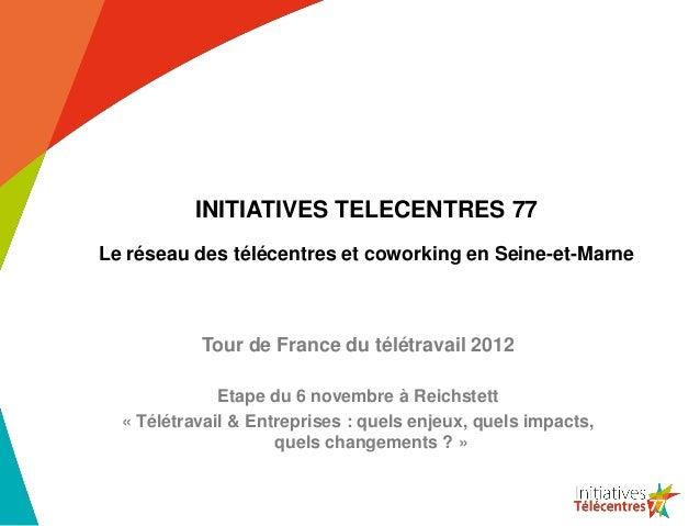 INITIATIVES TELECENTRES 77Le réseau des télécentres et coworking en Seine-et-Marne           Tour de France du télétravail...