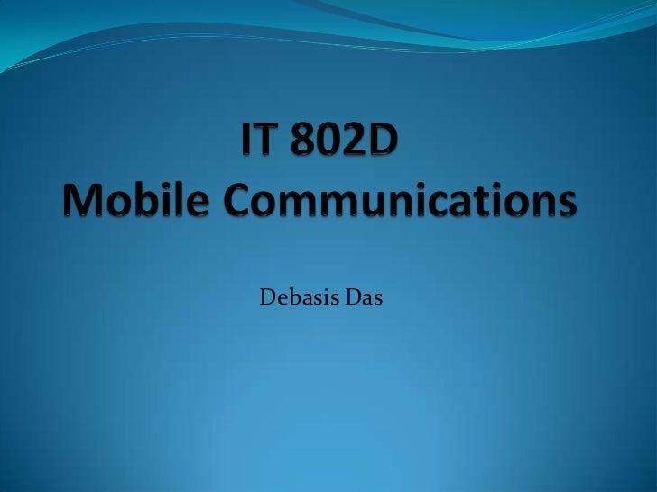 IT 802DMobile Communications<br />Debasis Das<br />
