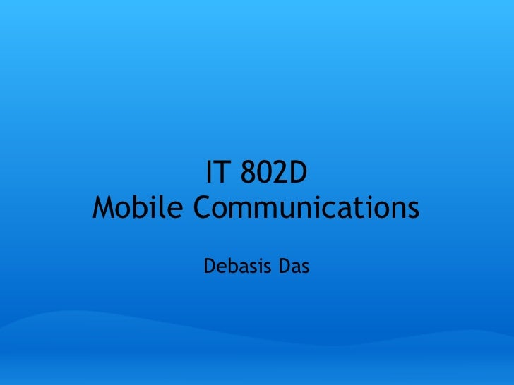IT 802D Mobile Communications Debasis Das