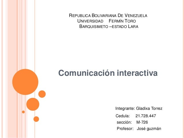 REPUBLICA BOLIVARIANA DE VENEZUELAUNIVERSIDAD FERMÍN TOROBARQUISIMETO –ESTADO LARAComunicación interactivaIntegrante: Glad...