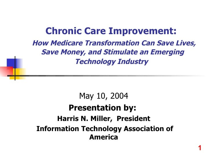 Chronic Care Improvement:    How Medicare Transformation Can Save Lives, Save Money, and Stimulate an Emerging Technology ...