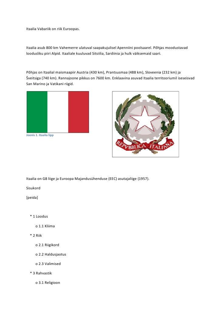 Itaalia Vabariik on riik Euroopas.    Itaalia asub 800 km Vahemerre ulatuval saapakujulisel Apenniini poolsaarel. Põhjas m...