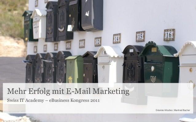 Mehr Erfolg mit E-Mail Marketing Swiss IT Academy – eBusiness Kongress 2011 Désirée Hilscher, Manfred Bacher