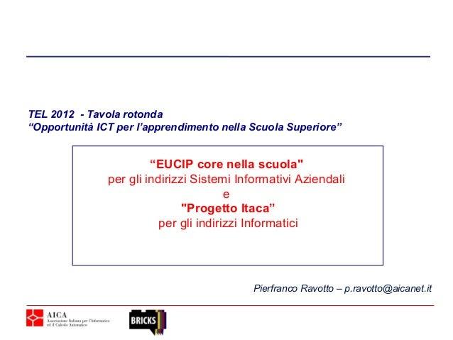 """TEL 2012 - Tavola rotonda""""Opportunità ICT per l'apprendimento nella Scuola Superiore""""                        """"EUCIP core n..."""