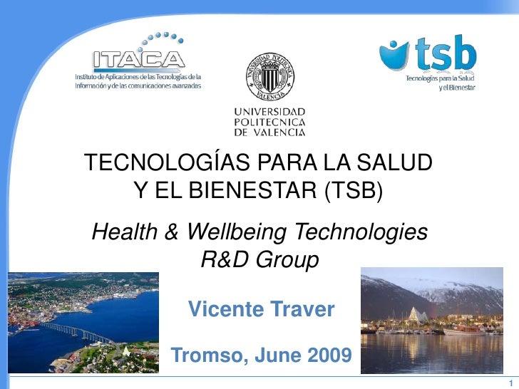 TECNOLOGÍAS PARA LA SALUD    Y EL BIENESTAR (TSB) Health & Wellbeing Technologies           R&D Group          Vicente Tra...
