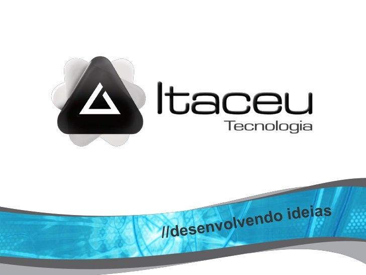 A Itaceu Tecnologia atua nodesenvolvimento e comercializaçãode plataformas convergentes detelecomunicações IP, oferecendoq...