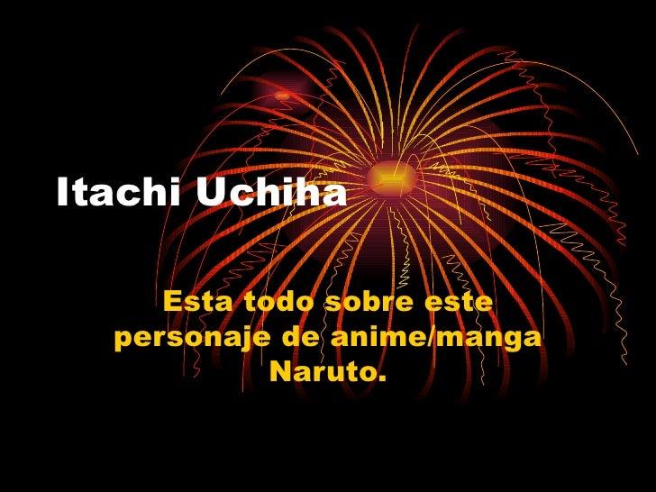 Itachi Uchiha Esta todo sobre este personaje de anime/manga Naruto.