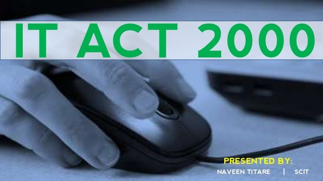 IT ACT 2000 PRESENTED BY: NAVEEN TITARE  |  SCIT
