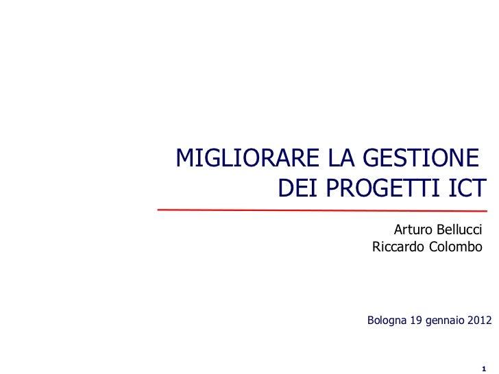 MIGLIORARE LA GESTIONE       DEI PROGETTI ICT                  Arturo Bellucci              Riccardo Colombo              ...