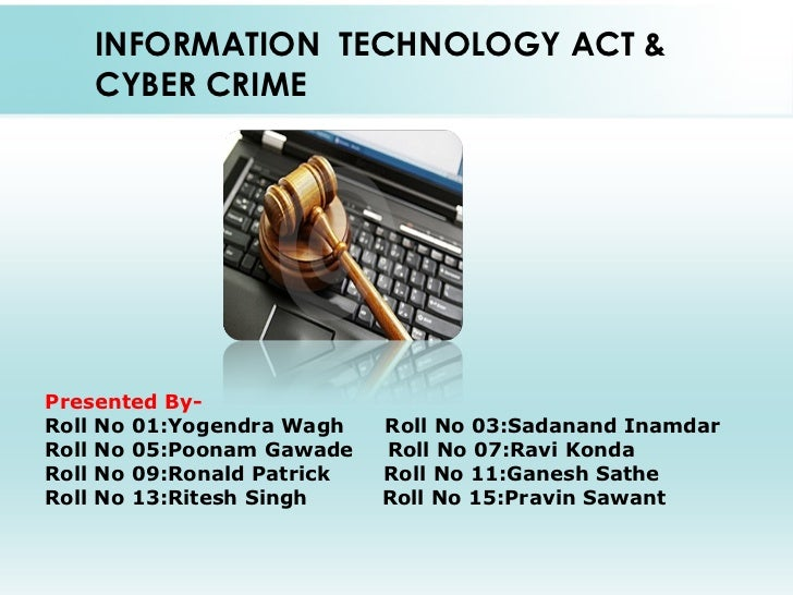 INFORMATION TECHNOLOGY ACT &    CYBER CRIMEPresented By-Roll No 01:Yogendra Wagh    Roll No 03:Sadanand InamdarRoll No 05:...