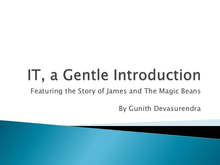 IT, a gentle introduction