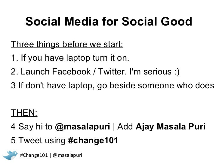 Social Media for Social GoodThree things before we start:1. If you have laptop turn it on.2. Launch Facebook / Twitter. Im...