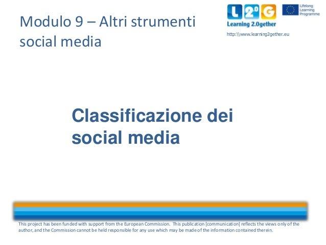 Modulo 9 – Altri strumenti social media  http:www.learning2gether.eu  Classificazione dei social media  This project has b...