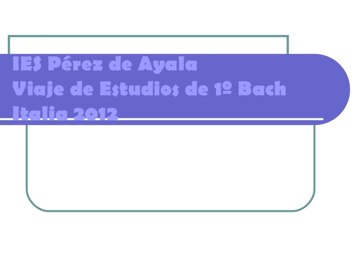 IES Pérez de AyalaViaje de Estudios de 1º BachItalia 2012