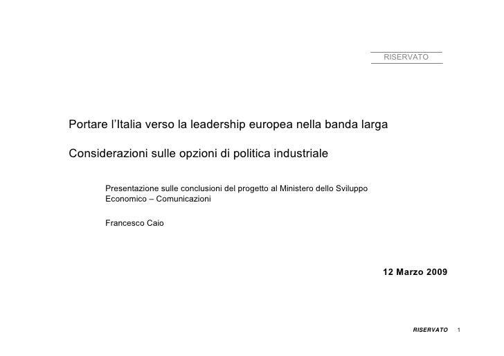 RISERVATO     Portare l'Italia verso la leadership europea nella banda larga  Considerazioni sulle opzioni di politica ind...