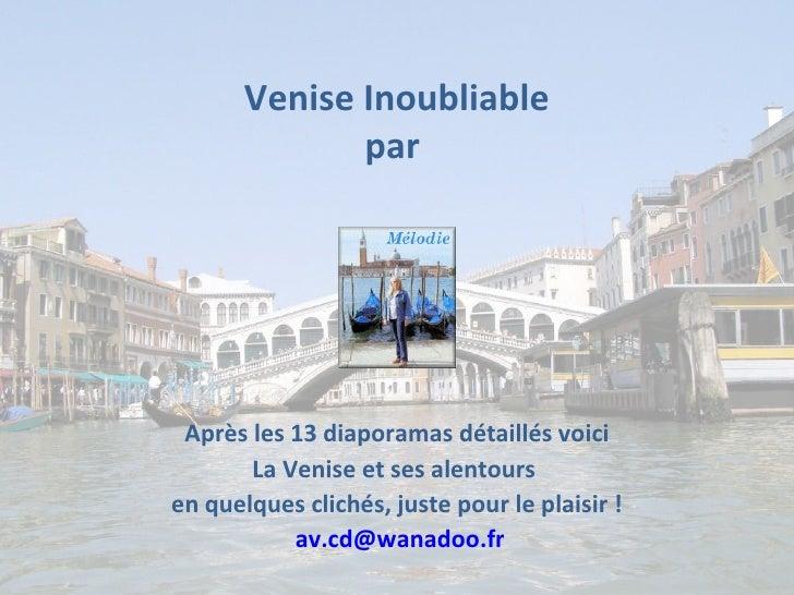 Venise Inoubliable              par Après les 13 diaporamas détaillés voici       La Venise et ses alentoursen quelques cl...