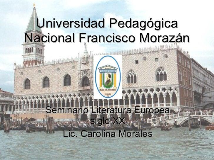 Universidad Pedagógica Nacional Francisco Morazán Seminario Literatura Europea siglo XX Lic. Carolina Morales