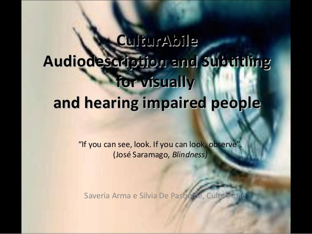 CulturAbileCulturAbile Audiodescription and SubtitlingAudiodescription and Subtitling for visuallyfor visually and hearing...