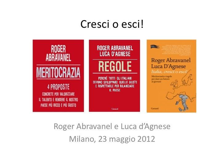 Cresci o esci! Roger Abravanel e Luca d'Agnese    Milano, 23 maggio 2012