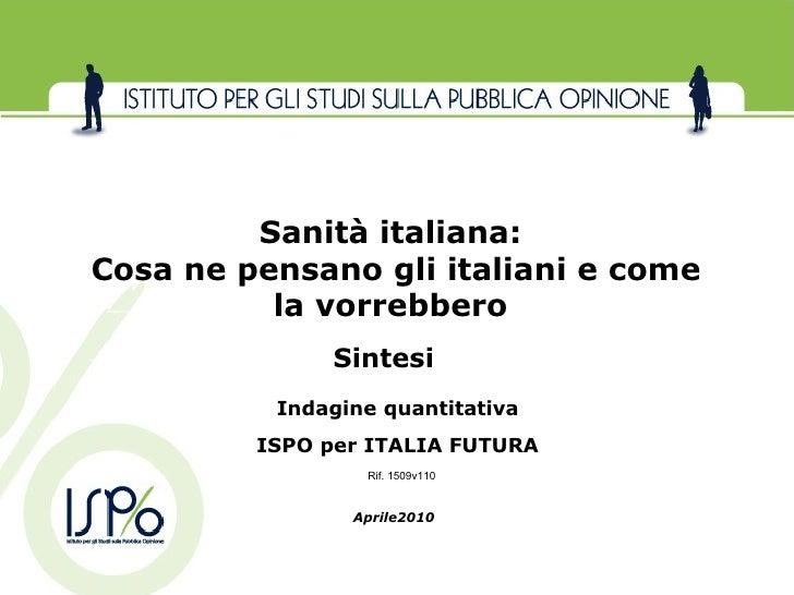 Aprile2010 Sanità italiana:  Cosa ne pensano gli italiani e come la vorrebbero  Indagine quantitativa ISPO per ITALIA FUTU...