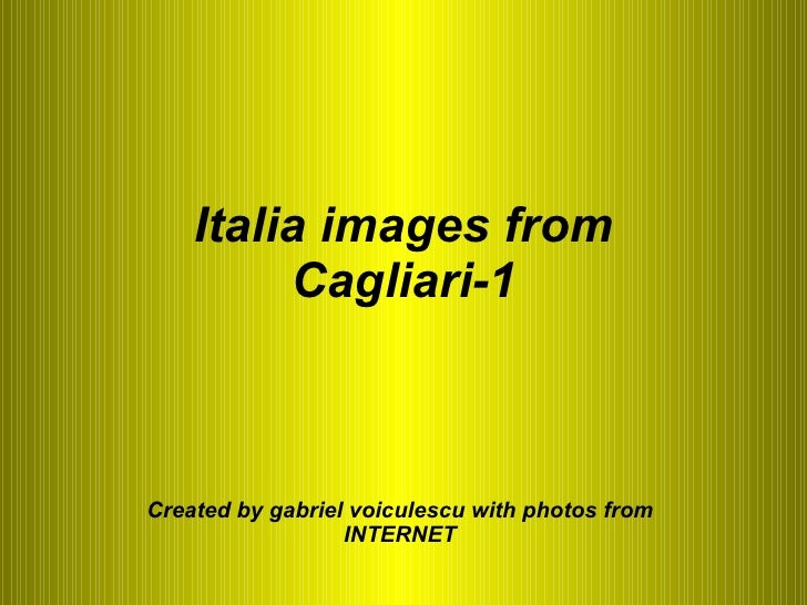 Italia images from Cagliari-1 Created by gabriel voiculescu with photos from INTERNET