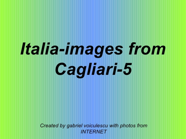 Italia-images from Cagliari-5 Created by gabriel voiculescu with photos from INTERNET