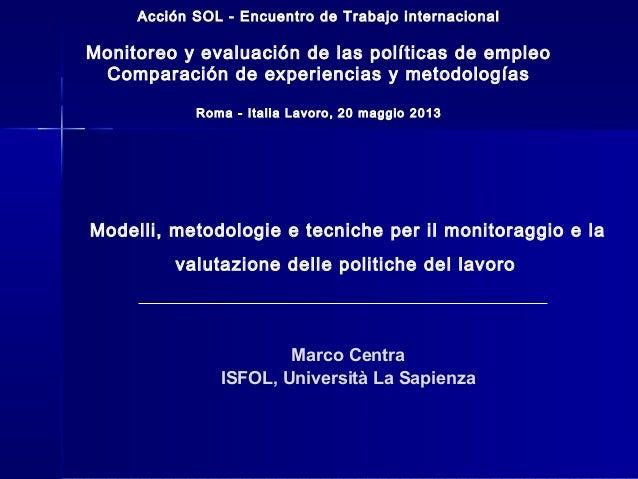 Acción SOL - Encuentro de Trabajo internacional  Monitoreo y evaluación de las políticas de empleo Comparación de experien...