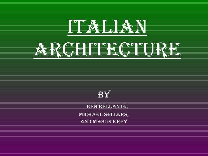 Italian architecture By Ben bellante, Michael sellers, And mason krey
