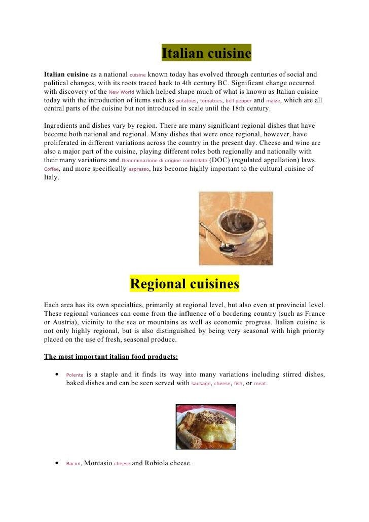 Italian cuisine Italian cuisine as a national cuisine known today has evolved through centuries of social and political ch...