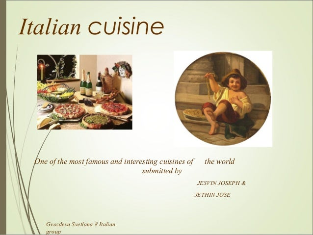 Italian cuisine One of the most famous and interesting cuisines of      the world                                  submitt...
