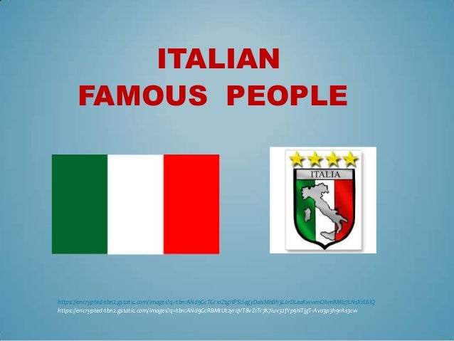 ITALIAN FAMOUS PEOPLE  https://encrypted-tbn2.gstatic.com/images?q=tbn:ANd9GcTGrx1ZtgHPSU4gyDalsMhBh3L0rDLeaKwwmOhmRMIz7LN...