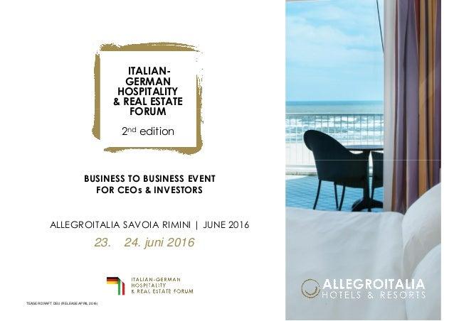 BUSINESS TO BUSINESS EVENT FOR CEOs & INVESTORS ALLEGROITALIA SAVOIA RIMINI | JUNE 2016 ITALIAN- GERMAN HOSPITALITY & REAL...