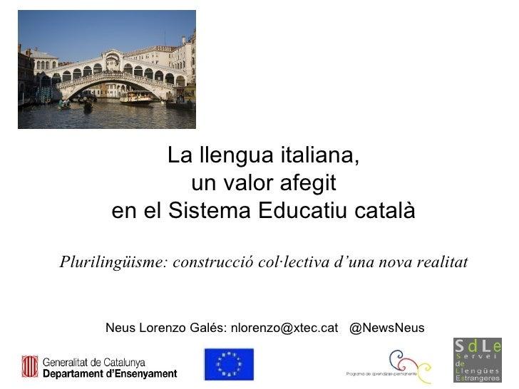 La llengua italiana,               un valor afegit       en el Sistema Educatiu catalàPlurilingüisme: construcció col·lect...