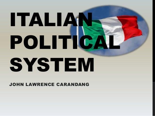 ITALIAN POLITICAL SYSTEM JOHN LAWRENCE CARANDANG