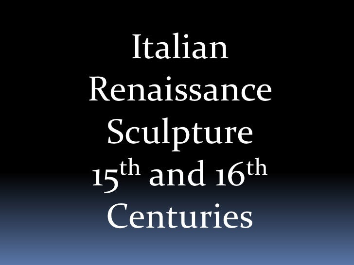 Italian Renaissance Sculpture <br />15th and 16th Centuries<br />