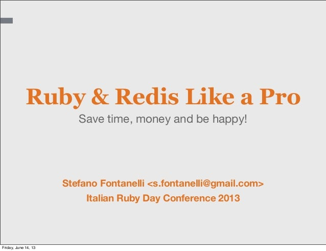 Save time, money and be happy!Ruby & Redis Like a ProStefano Fontanelli <s.fontanelli@gmail.com>Italian Ruby Day Conferenc...
