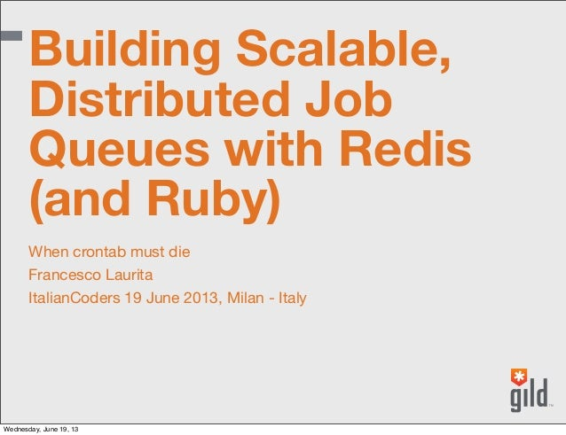 When crontab must dieFrancesco LauritaItalianCoders 19 June 2013, Milan - ItalyBuilding Scalable,Distributed JobQueues wit...