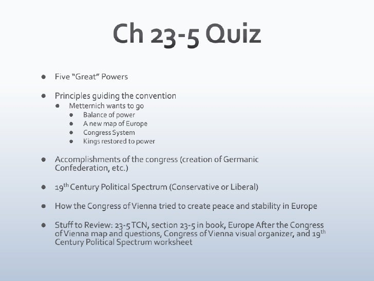 "Ch 23-5 Quiz<br />Five ""Great"" Powers<br />Principles guiding the convention<br />Metternich wants to go<br />Balance of p..."