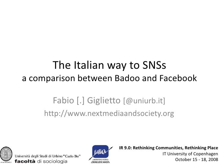 The Italian way to SNSs a comparison between Badoo and Facebook        Fabio [.] Giglietto [@uniurb.it]     http://www.nex...
