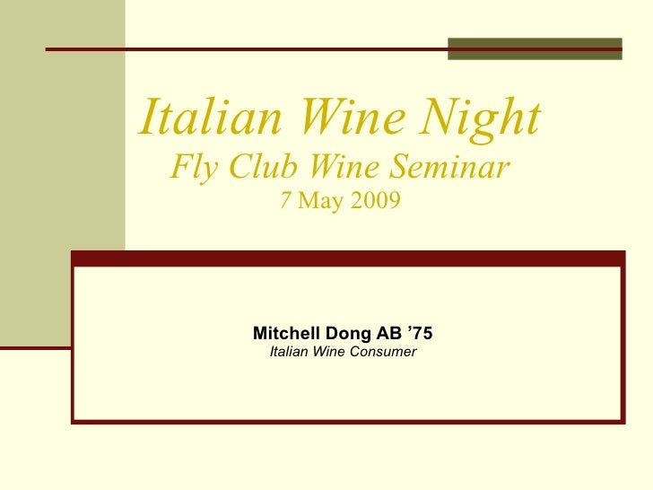 Italian Wine Night Fly Club Wine Seminar 7  May 2009 Mitchell Dong AB '75 Italian Wine Consumer