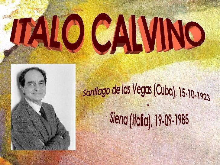 ITALO CALVINO  Santiago de las Vegas (Cuba), 15-10-1923 - Siena (Italia), 19-09-1985