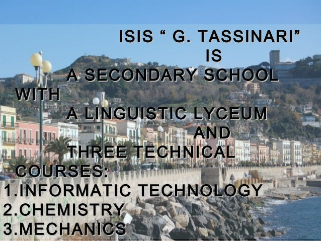 "ISIS "" G. TASSINARI""                        IS        A SECONDARY SCHOOL WITH       A LINGUISTIC LYCEUM                   ..."